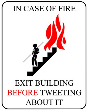 In case of fire, exit before tweeting about it